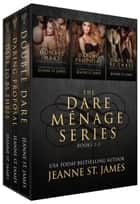 The Dare Ménage Series Box Set - Books 1-3 ebook by Jeanne St. James