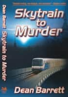 Skytrain to Murder ebook by Dean Barrett
