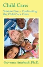 Confronting the Child Care Crisis ebook by Ph.D. Stevanne Auerbach,James A Rivaldo,Ph.D. Edward Ziegler