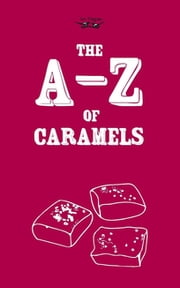 The A-Z of Caramels ebook by Two Magpies Publishing
