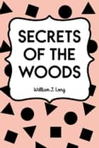 Secrets of the Woods ebook by William J. Long