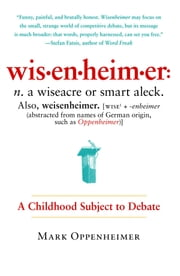 Wisenheimer - A Childhood Subject to Debate ebook by Mark Oppenheimer