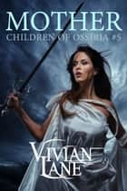 Mother (Children of Ossiria #5) ebook by Vivian Lane