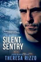 Silent Sentry ebook by Theresa Rizzo
