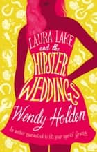 Laura Lake and the Hipster Weddings - The laugh-out-loud read of the year ebook by Wendy Holden