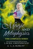 Magic and Metaphysics Academy - The Complete Series ebook by Laura Greenwood, L.A. Boruff