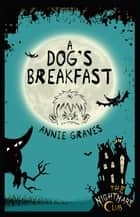 The Nightmare Club: A Dog's Breakfast ebook by Annie Graves