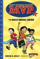 MVP #1: The Gold Medal Mess ebook by David A. Kelly, Scott Brundage