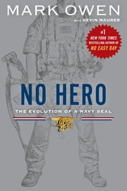 No Hero - The Evolution of a Navy SEAL ebook by Mark Owen,Kevin Maurer