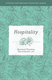 Everyday Matters Bible Studies for Women—Hospitality ebook by Hendrickson Publishers