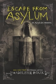 Escape from Asylum ebook by Madeleine Roux