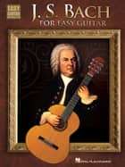 J.S. Bach for Easy Guitar (Songbook) ebook by Johann Sebastian Bach
