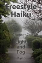 Freestyle Haiku – Chapter 7: Light and Fog (Freestyle Haiku and Spiritual Poetry) ebook by Mattō
