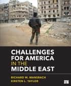 Challenges for America in the Middle East ebook by Richard W. (Wallace) Mansbach,Kirsten L. (Lee) Taylor