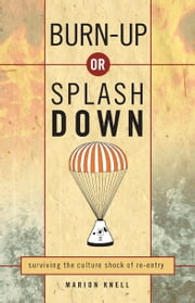 Burn Up or Splash Down - Surviving the Culture Shock of Re-Entry ebook by Marion Knell