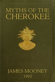 Myths of the Cherokee ebook by James Mooney