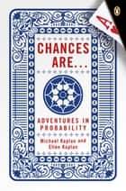 Chances Are . . . - Adventures in Probability ebook by Michael Kaplan, Ellen Kaplan