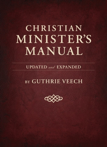 Christian Minister's Manual—Updated and Expanded Deluxe Edition ebook by Guthrie Veech