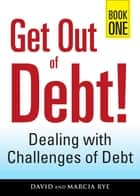Get Out of Debt! Book One - Dealing with Challenges of Debt ebook by David Rye, Marcia Rye
