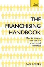 The Franchising Handbook  How to Choose, Start & Run a Successful Franchise ebook by Carl Reader
