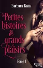 Petites histoires et grands plaisirs - tome 1 ebook by Barbara Katts