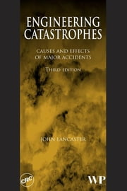 Engineering Catastrophes - Causes and Effects of Major Accidents ebook by J. F. Lancaster