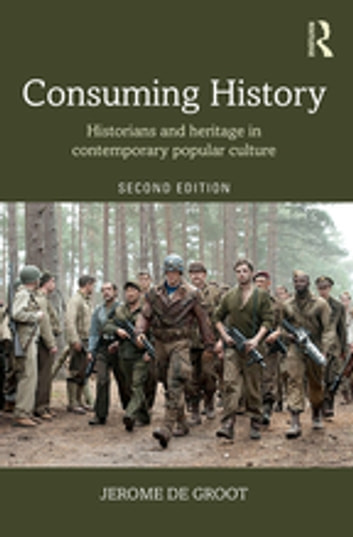 Consuming History - Historians and Heritage in Contemporary Popular Culture ebook by Jerome de Groot
