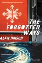 The Forgotten Ways ebook by Alan Hirsch,Ed Stetzer,Jeff Vanderstelt