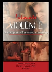 Intimate Violence - Contemporary Treatment Innovations ebook by Donald Dutton,Daniel Jay Sonkin