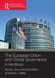 The European Union and Global Governance - A Handbook ebook by Dr Jens-Uwe Wunderlich,David J Bailey