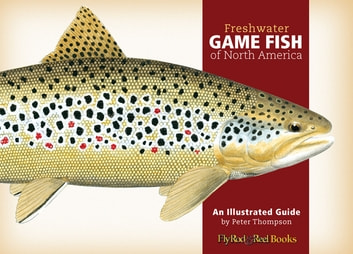 Freshwater Game Fish of North America - An Illustrated Guide ebook by Peter G. Thompson