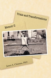 Trials and Transformations: Memoir II ebook by PhD James A. Chisman