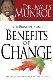 Principles And Benefits Of Change ebook by Dr. Myles Monroe