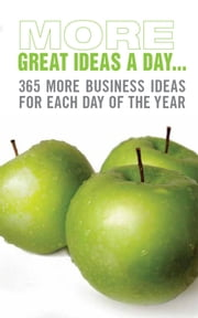 More Great Ideas a Day - 365 more business ideas for each day of the year ebook by Jim Blythe,Patrick Forsyth,Jonathan Gifford,Anne Hawkins,Jeremy Kourdi,Andy Maslen,Howard Wright,Sarah McCartney