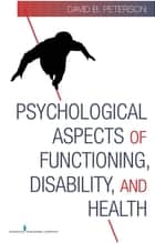 Psychological Aspects of Functioning, Disability, and Health ebook by David Peterson, PhD, CRC, NCC