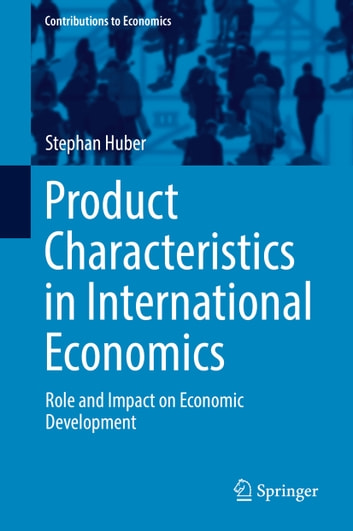 Product Characteristics in International Economics - Role and Impact on Economic Development ebook by Stephan Huber
