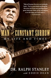 Man of Constant Sorrow - My Life and Times ebook by Ralph Stanley,Eddie Dean
