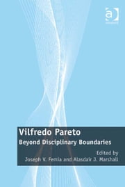 Vilfredo Pareto - Beyond Disciplinary Boundaries ebook by Professor Joseph V Femia,Dr Alasdair J Marshall