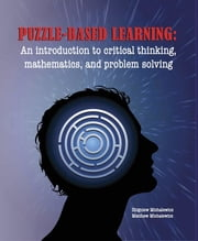 Puzzle-Based Learning (3rd Edition): An Introduction to Critical Thinking, Mathematics, and Problem Solving ebook by Zbigniew Michalewicz,Matthew Michalewicz