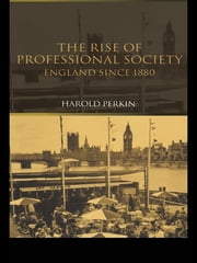 The Rise of Professional Society - England Since 1880 ebook by Professor Harold Perkin,Harold Perkin