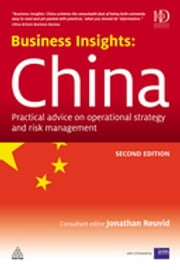 Business Insights: China - Practical Advice on Operational Strategy and Risk Management ebook by Jonathan Reuvid