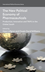 The New Political Economy of Pharmaceuticals - Production, Innnovation and TRIPS in the Global South ebook by Hans Löfgren,Owain David Williams