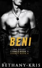 Beni - The Guzzi Legacy, #4 ebook by Bethany-Kris