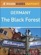 Rough Guides Snapshot Germany: The Black Forest ebook by Rough Guides