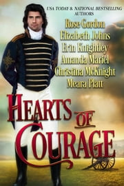 Hearts of Courage - A Collection of Regency Novellas to Benefit Wounded Military Heroes ebook by Elizabeth Johns,Erin Knightley,Christina McKnight,Rose Gordon,Amanda Mariel,Meara Platt