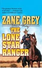 The Lone Star Ranger ebook by Zane Grey