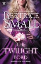 The Twilight Lord ebook by Bertrice Small