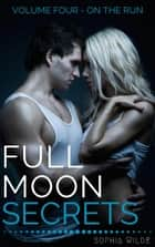Full Moon Secrets: Volume Four - On The Run - Full Moon Secrets, #4 ebook by Sophia Wilde