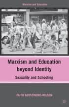 Marxism and Education beyond Identity - Sexuality and Schooling ebook by F. Agostinone-Wilson