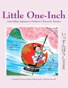 Little One-Inch & Other Japanese Children's Favorite Stories ebook by Florence Sakade, Yoshisuke Kurosaki